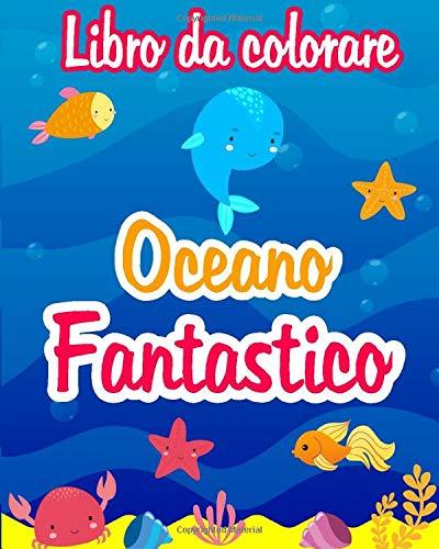 Libro da colorare - Oceano Fantastico: libro da colorare per bambini età 4-9, libro da colorare sull'oceano, Pagina di colorazione animali marini (pesce, delfino, sirenetta, ...)