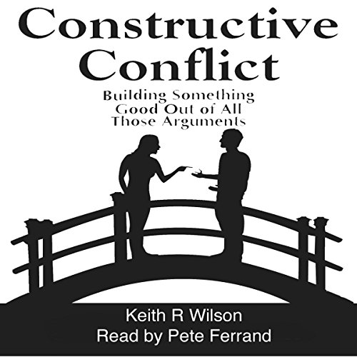 Constructive Conflict: Building Something Good out of All Those Arguments audiobook cover art