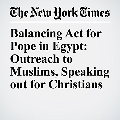 Balancing Act for Pope in Egypt: Outreach to Muslims, Speaking out for Christians copertina