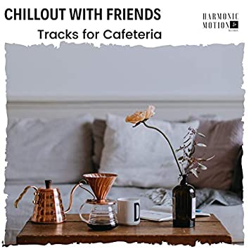 Chillout With Friends - Tracks For Cafeteria