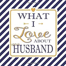 What I Love About My Husband: Fill In The Blank Love Books - Personalized Keepsake Notebook - Prompted Guide Memory Journal Nautical Blue Stripes (Awesome Dads)