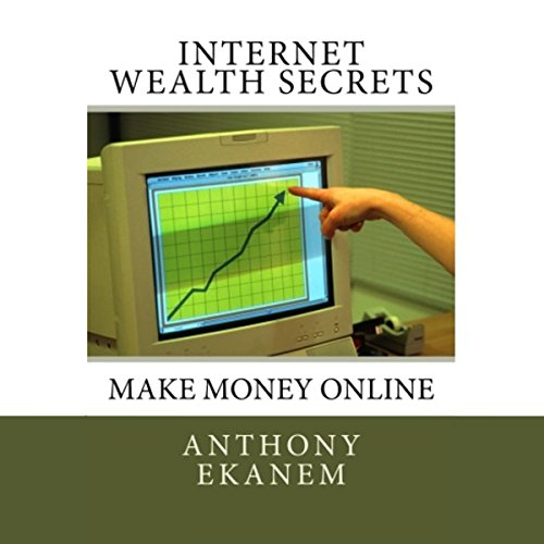Internet Wealth Secrets: Make Money Online audiobook cover art