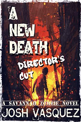 A New Death: Director's Cut (A Savannah Zombie Apocalypse Novel): A Savannah Zombie Novel (Savannah Zombie Novel series Book 1) by [Josh Vasquez, Valhalla Books Publisher]