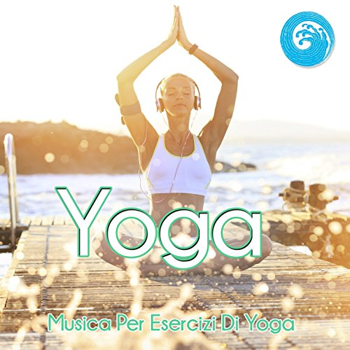 Yoga: Musica Per Esercizi Di Yoga (Wellness Relax)