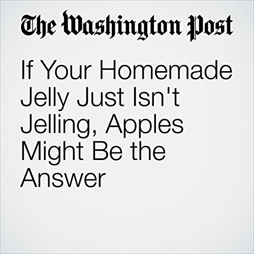 If Your Homemade Jelly Just Isn't Jelling, Apples Might Be the Answer cover art