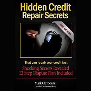 Hidden Credit Repair Secrets     That Can Fix Your Credit Fast              By:                                                                                                                                 Mark A. Clayborne                               Narrated by:                                                                                                                                 Brandon Tvedt                      Length: 4 hrs and 33 mins     161 ratings     Overall 4.3