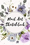Nail Art Sketchbook: Journal with Templates for Nail Artists - Sketchbook for Manicurists - Practice and Inspiration - Nail Art Equipment and Accessory with 110 Pages - 6 x 9 - Nail Aritst Gift