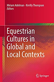 Equestrian Cultures in Global and Local Contexts by [Miriam Adelman, Kirrilly Thompson]