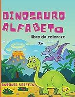 Libro da colorare alfabeto dinosauro: Libro alfabeto dei dinosauri per bambini L'ABC delle bestie preistoriche! Pagine da colorare per bambini dai 3 anni in su Libro di attività