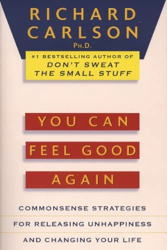 You Can Feel Good Again Common Sense Strategies for Releasing Unhappiness and Changing Your product image