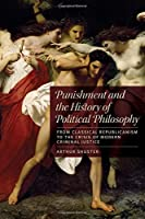 Punishment and the History of Political Philosophy: From Classical Republicanism to the Crisis of Modern Criminal Justice