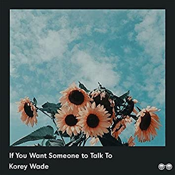 If You Want Someone to Talk To