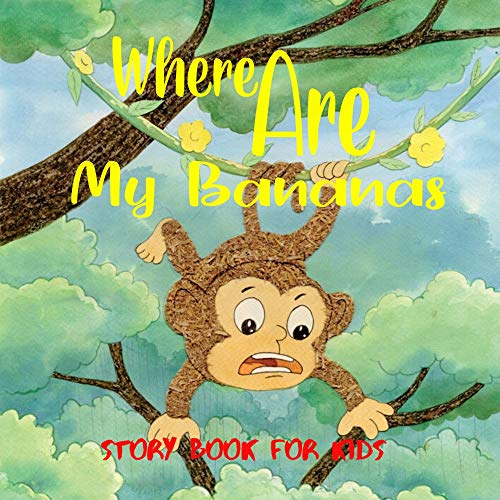 Where Are My Bananas: Before Bed Children's Book- Cute story - ages- Easy reading Illustrations -Adventure . (English Edition)