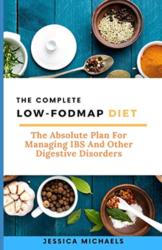 The Complete Low Fodmap Diet: The Absolute Plan For Managing...