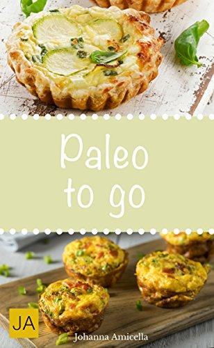 Paleo to go - Schnelle und einfache Gerichte zum Mitnehmen ins Büro