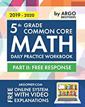 5th Grade Common Core Math: Daily Practice Workbook - Part II: Free Response | 1000+ Practice Questions and Video Explanations | Argo Brothers