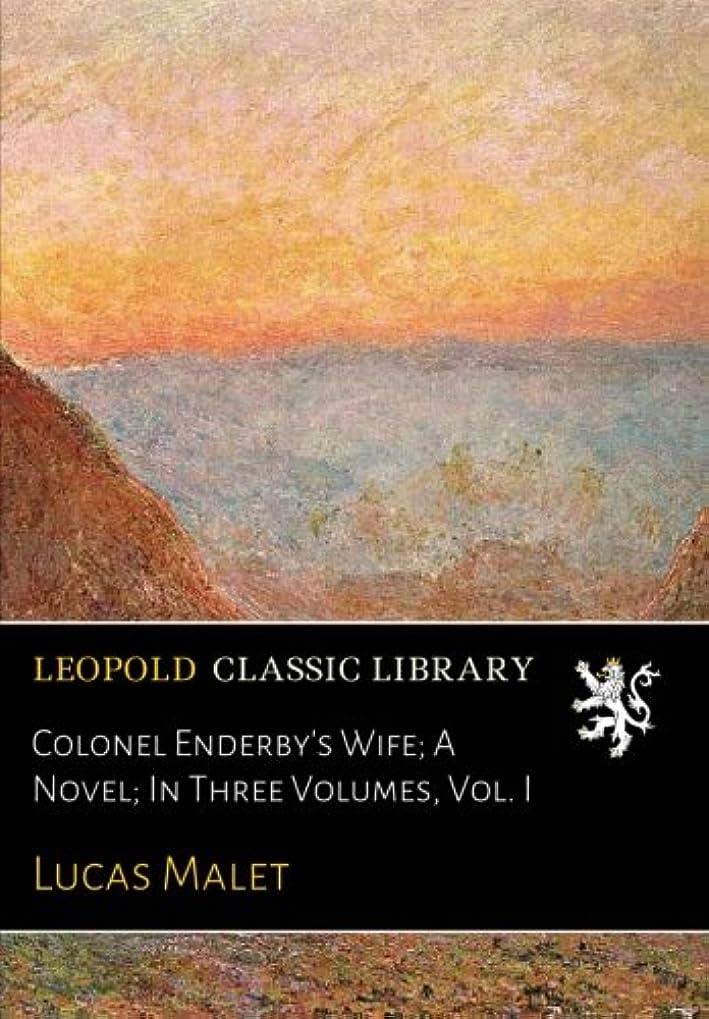 荒らす精神こどもの宮殿Colonel Enderby's Wife; A Novel; In Three Volumes, Vol. I