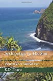 Archipelago In The Sun: Volume VI: A Face Of Iron