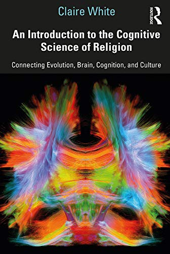 Compare Textbook Prices for An Introduction to the Cognitive Science of Religion: Connecting Evolution, Brain, Cognition and Culture 1 Edition ISBN 9781138541467 by White, Claire
