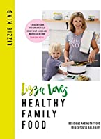 Lizzie Loves Healthy Family Food: Delicious and Nutritious Meals You'll All Enjoy (English Edition)