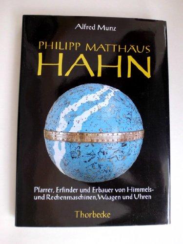 Philipp Matthäus Hahn. Pfarrer, Erfinder und Erbauer von Himmelsmaschinen, Waagen, Uhren und Rechenmaschinen