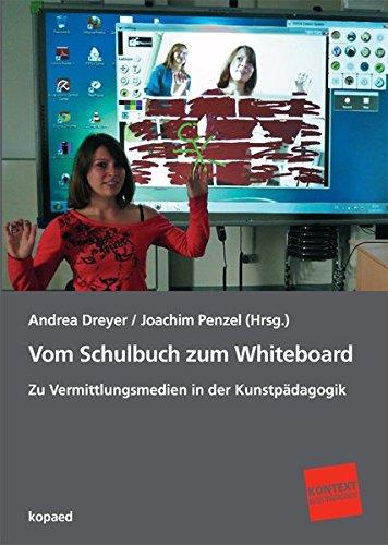 Vom Schulbuch zum Whiteboard: Zu Vermittlungsmedien in der Kunstpädagogik (Kontext Kunstpädagogik)