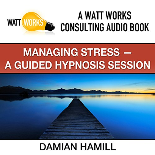 Managing Stress: A Guided Hypnosis Session audiobook cover art