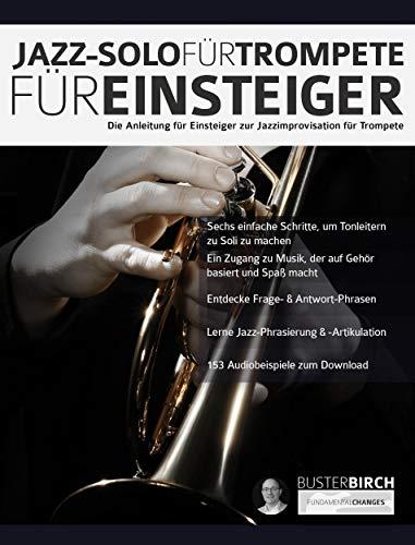 Jazz-Solo für Trompete für Einsteiger: Die Anleitung für Einsteiger zur Jazzimprovisation für Trompete (Anfänger-Jazztrompete Solo 1)