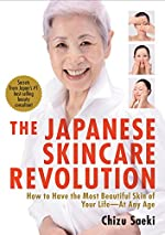 The Japanese Skincare Revolution - How to Have the Most Beautiful Skin of Your Life#At Any Age de Chizu Saeki