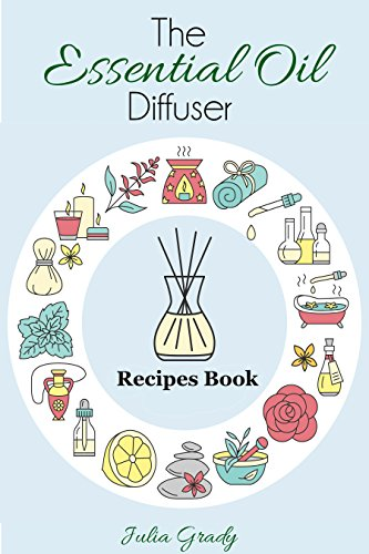 The Essential Oil Diffuser Recipes Book: Over 200 Diffuser Recipes for Health, Mood, and Home (Essential Oils Reference Book 1) (English Edition)