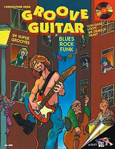 Groove Guitar: 24 Super-Grooves im Stil Blues, Rock und Funk. Gitarre. Ausgabe mit CD. (Schott Pro Line)
