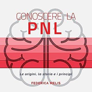 Conoscere la PNL     Le origini, la storia e i princìpi              Di:                                                                                                                                 Federica Melis                               Letto da:                                                                                                                                 Lorenzo Visi                      Durata:  1 ora e 40 min     67 recensioni     Totali 4,1