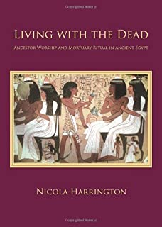 Living with the Dead: Ancestor Worship and Mortuary Ritual in Ancient Egypt (Studies in Funerary Archaeology) by Nicola Ha...