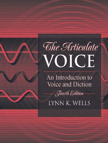The Articulate Voice: An Introduction to Voice and Diction (4th Edition)