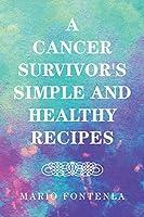 A Cancer Survivor's Simple and Healthy Recipes