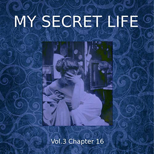 My Secret Life: Volume Three Chapter Sixteen audiobook cover art