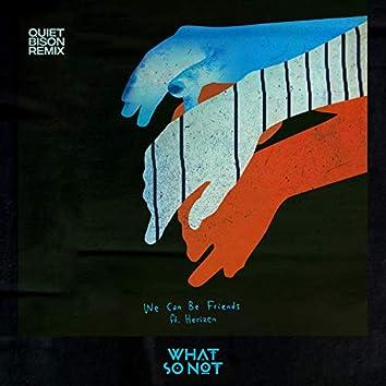 We Can Be Friends (Quiet Bison Remix)