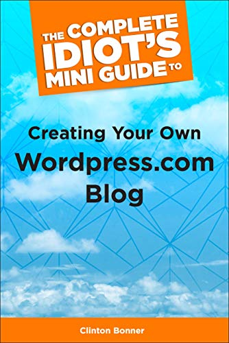 The Complete Idiot's Mini Guide to Creating Your Own Wordpress.Com Blog (Alex Rider)...