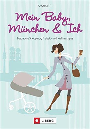 Mein Baby, München und Ich: Besondere Shopping-, Freizeit- und Wellnesstipps