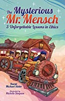 The Mysterious Mr. Mensch: 3 Unforgettable Lessons in Ethics
