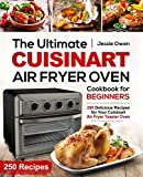 The Ultimate Cuisinart Air Fryer Oven Cookbook for Beginners: 250 Delicious Recipes for Your Cuisinart Air Fryer Toaster Oven (Cuisinart Oven coobkook 1) (English Edition)
