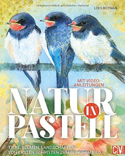 Natur in Pastell: Tiere, Blumen, Landschaften: Von ersten Schritten zum schönen Bild: Tiere, Blumen Landschaften: Vom ersten Schritt zum schönen Bild