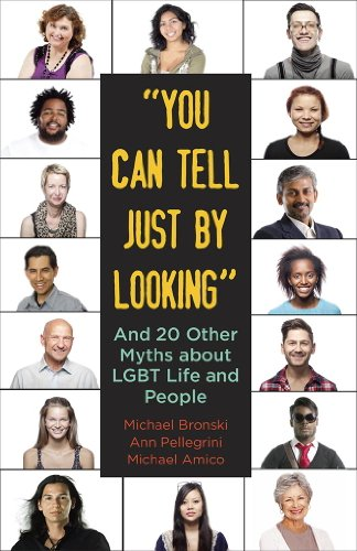 """""""You Can Tell Just By Looking"""": And 20 Other Myths about LGBT Life and People (Myths Made in America Book 9)"""