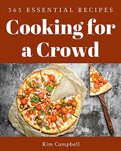 365 Essential Cooking for a Crowd Recipes: A Cooking for a Crowd Cookbook for Your Gathering (English Edition)