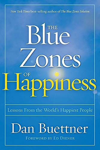 The Blue Zones of Happiness: Lessons From the World s Happiest People