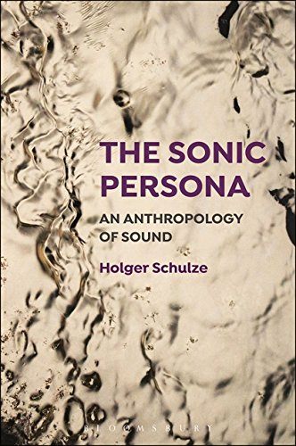 The Sonic Persona: An Anthropology of Sound