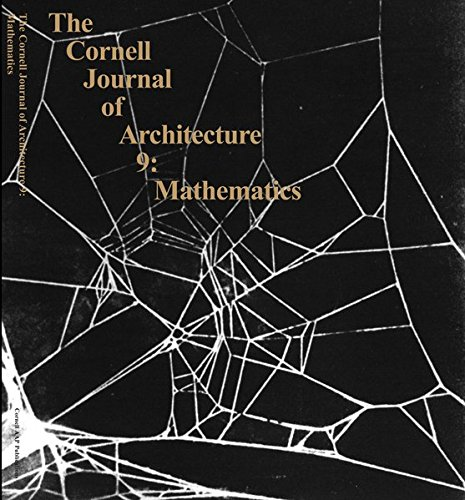 Mathematics: From the Ideal to the Uncertain (The Cornell Journal of Architecture, No. 9)