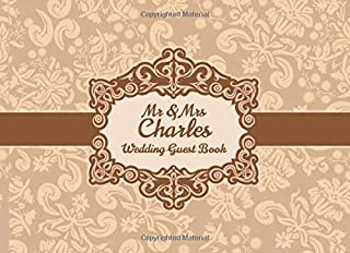 Mr & Mrs Charles Wedding Guest Book: Blank Lined 100 Pages