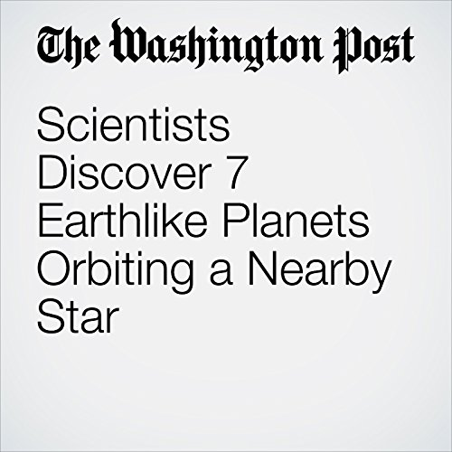 Scientists Discover 7 Earthlike Planets Orbiting a Nearby Star copertina