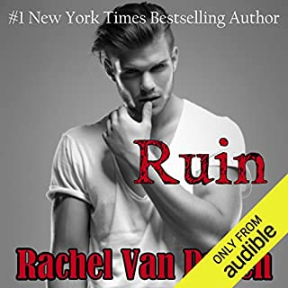 Ruin                   By:                                                                                                                                 Rachel Van Dyken                               Narrated by:                                                                                                                                 Eileen Stevens,                                                                                        Stephen Bel Davies                      Length: 7 hrs and 34 mins     185 ratings     Overall 4.2